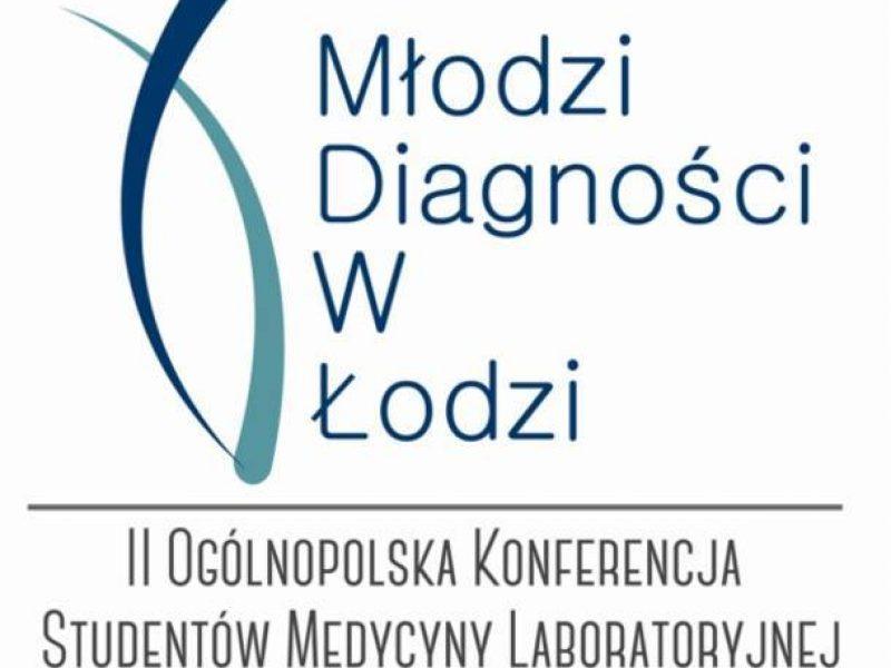 """II Ogólnopolska Konferencja Studentów Medycyny Laboratoryjnej """"Młodzi Diagności w Łodzi II"""""""